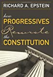 img - for How Progressives Rewrote the Constitution book / textbook / text book
