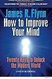How To Improve Your Mind - Twenty Keys to Unlockthe Modern World