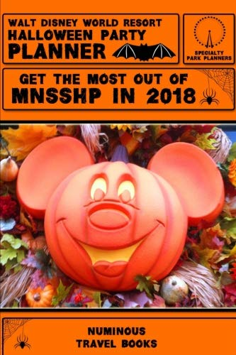 Walt Disney World Resort Halloween Party Planner: Get The Most Out Of MNSSHP in 2018 (Specialty Park Planners) (Volume -