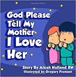 god please tell my mother i love her aleah holland rn 9780692238486 amazoncom books