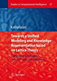 Towards a Unified Modeling and Knowledge-Representation based on Lattice Theory: Computational Intelligence and Soft Computing Applications (Studies in Computational Intelligence)