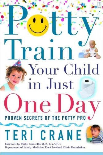 Potty Train Your Child in Just One Day: Proven Secrets of the Potty Pro [toilet training] (Potty Train In One Day)