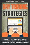 Day Trading Strategies: Best Day Trading Strategies For High Profit & Reduced Risk (Day Trading, Day Trading For Beginner's, Day Trading Strategies) (Volume 2)