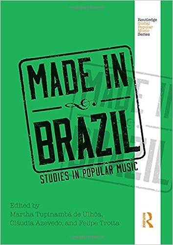 Made in Brazil: Studies in Popular Music (Routledge Global Popular Music Series)
