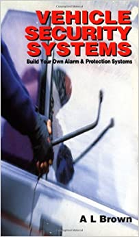 Vehicle Security Systems: Build Your Own Alarm and Protection Systems