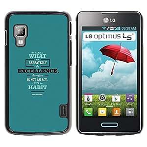 TopCaseStore / la caja del caucho duro de la cubierta de protección de la piel - We Are What Excellence Act Quote Habit - LG Optimus L5 II Dual E455 E460