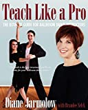 img - for Teach Like a Pro: The Ultimate Guide for Ballroom Dance Instructors book / textbook / text book