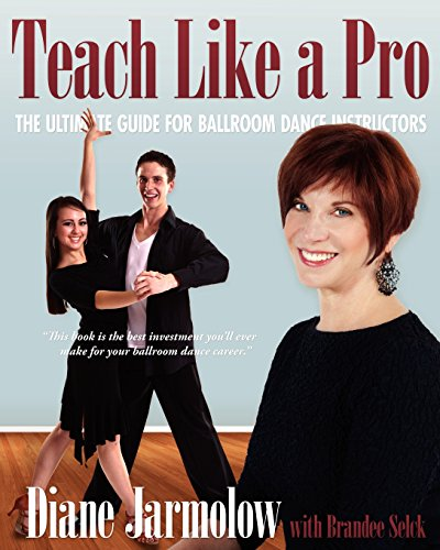 Teach Like a Pro: The Ultimate Guide for Ballroom Dance Instructors