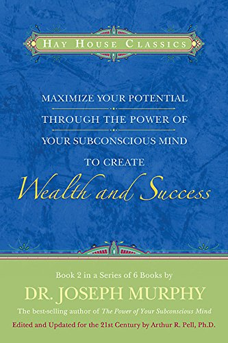 Maximize Your Potential Through the Power of your Subconscious Mind to Create Wealth and Success: Book 2 (Hay House Classics) (Bk.2) by Hay House
