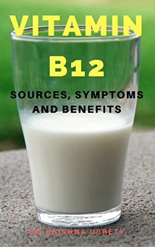 Vitamin B12: Sources, Symptoms and Benefits