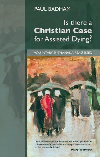 Is there a Christian Case for Assisted Dying: Voluntary Euthanasia Reassessed