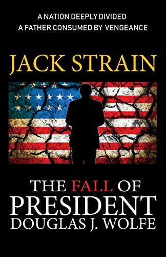 The Fall of President Douglas J. Wolfe: An American Reckoning