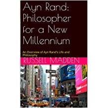 Ayn Rand: Philosopher for a New Millennium