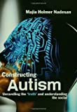 Constructing Autism : Unravelling the 'Truth' and Understanding the Social, Nadesan, Majia Holmer, 0415321816