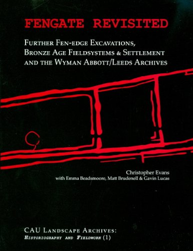 Fengate Revisited: Further Fen-edge Excavations, Bronze Age Fieldsystems and Settlement and the Wyman Abbott/Leeds Archi