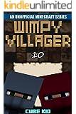 Minecraft: Wimpy Villager: Book 10 (An unofficial Minecraft book) (Diary of a Wimpy Villager)