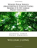 Wood Folk Series (Masterpiece Collection) Books I II III Large Print Edition, William J. Long, 149366588X