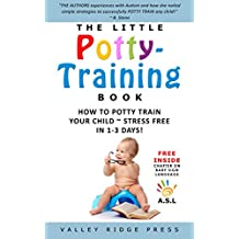 THE LITTLE POTTY TRAINING BOOK: HOW TO POTTY TRAIN YOUR CHILD ~ STRESS FREE  IN 1-3 DAYS!