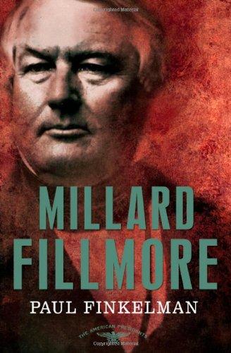 Millard Fillmore: The American Presidents Series: …