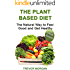 The Plant Based Diet: The Natural Way to Feel Good and Get Healthy