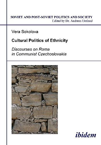 Cultural Politics of Ethnicity: Discourses on Roma in Communist Czechoslovakia (Soviet and Post-Soviet Politics and Society 82) (Volume 82) pdf epub