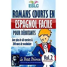 """Romans courts en espagnol facile pour débutants avec plus de 60 exercices & 200 mots de vocabulaire: """"Le Petit prince"""" de Antoine de Saint Exupéry (Apprendre ... classeurs du lecture ESLC) (Spanish Edition)"""