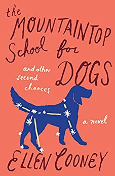 The Mountaintop School for Dogs and Other Second Chances: A Novel by [Cooney, Ellen]