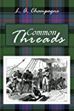 Common Threads, L. A. Champagne, 1475968841