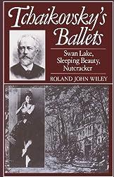 Tchaikovsky's Ballets: Swan Lake, Sleeping Beauty, Nutcracker (Oxford Monographs on Music)
