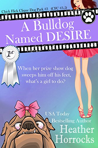 A Bulldog Named Desire (Dog Park Novella #1, Chick Flick Clique #3.5) (Chick Flick Clique Dog Park Novella)