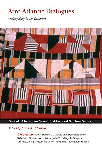 Afro-Atlantic Dialogues: Anthropology in the Diaspora (School of American Research Advanced Seminar Series) -
