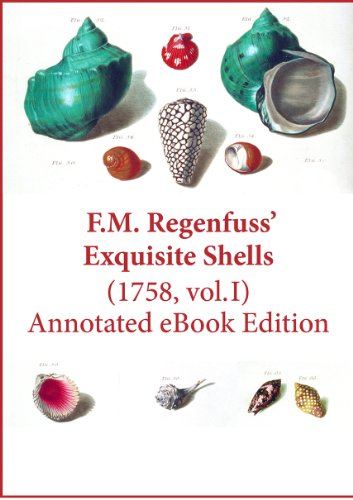 F. M. Regenfuss' Exquisite Shells (1758, vol. I). Annotated eBook Edition. (Rare Historical eBooks Series 3)