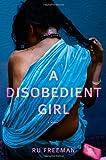 A Disobedient Girl, Ru Freeman, 1439101957