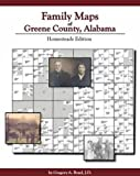 Family Maps of Greene County, Alabama : Homesteads Edition, Boyd, Gregory A., 142030044X