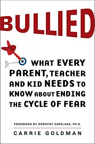 Bullied: What Every Parent, Teacher, and Kid Needs to Know About Ending the Cycle of Fear by Carrie Goldman (2012-08-14)