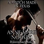 A Match Made in Texas: The Diamondback Ranch Series, Book 3 | Anne Marie Novark