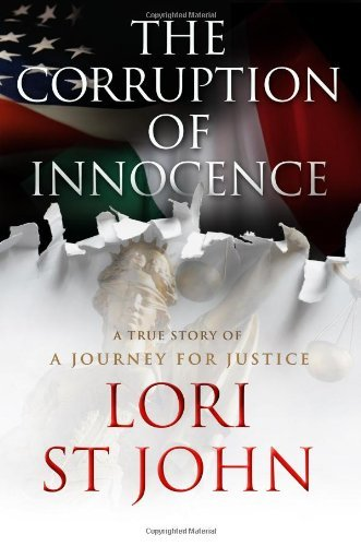 Download By Lori St John The Corruption of Innocence: A Journey for Justice (1st Frist Edition) [Hardcover] pdf