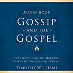 Gossip and the Gospel   Timothy Williams