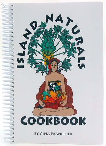 Island Naturals Cookbook by Gina Franchini (2013-05-03)
