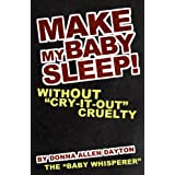 Make My Baby Sleep!: Without Cry-it-Out Cruelty