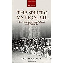 The Spirit of Vatican II: Western European Progressive Catholicism in the Long Sixties by Gerd-Rainer Horn (2015-10-31)