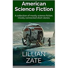 American Science Fiction : A collection of mostly science fiction, mostly connected short stories