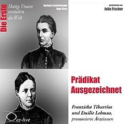 Prädikat Ausgezeichnet: Franziska Tiburtius und Emilie Lehmus (Mutige Frauen verändern die Welt)