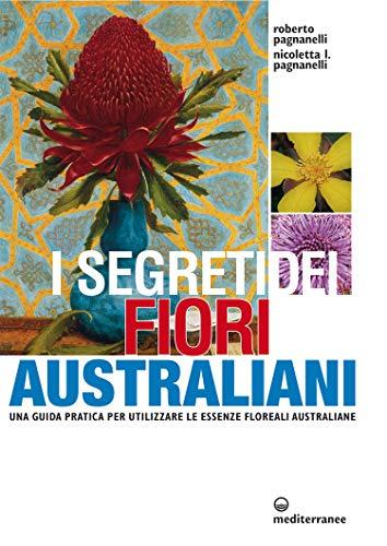 Fiori Australiani.I Segreti Dei Fiori Australiani Una Guida Pratica Per Utilizzare
