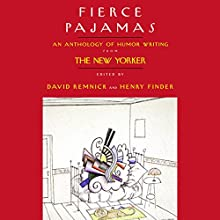 Fierce Pajamas: Selections from an Anthology of Humor Writing Audiobook by David Remnick, Henry Finder,  editors Narrated by Byron Jennings, Julie Halston
