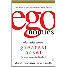 Egonomics: What Makes Ego Our Greatest Asset or Most Expensive Liability