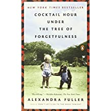 Cocktail Hour Under the Tree of Forgetfulness by Alexandra Fuller (2012-06-26)
