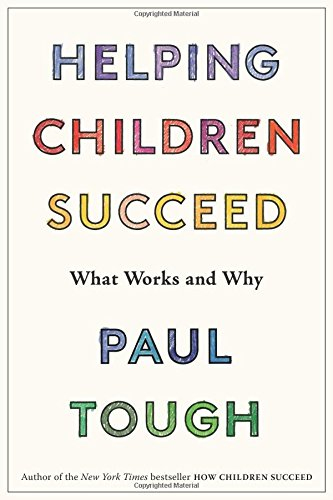 Helping Children Succeed - In a follow up to his How Children Succeed, Paul Tough discusses how we as parents, teachers, and/or policy makers can develop the best enviornemnt to help children suceeed.