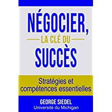 Négocier, la clé du succès : Stratégies et compétences essentielles (French Edition)
