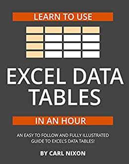 Learn to Use Excel Data Tables in an Hour: Worldwide Edition (Making Excel Easy Book 2) by [Nixon, Carl]